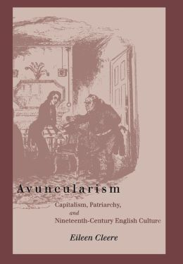 Avuncularism: Capitalism, Patriarchy, and Nineteenth-Century English Culture