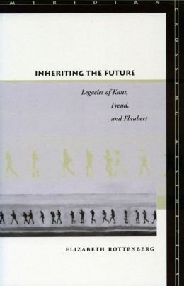 Inheriting the Future: Legacies of Kant, Freud, and Flaubert