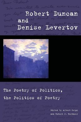 Robert Duncan and Denise Levertov: The Poetry of Politics, the Politics of Poetry