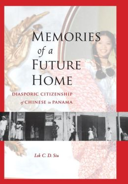 Memories of a Future Home: Diasporic Citizenship of Chinese in Panama
