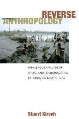 Reverse Anthropology: Indigenous Analysis of Social and Environmental Relations in New Guinea