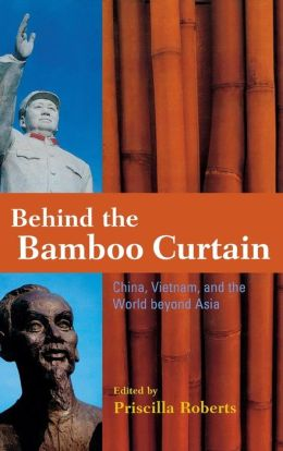 Behind the Bamboo Curtain: China, Vietnam, and the World beyond Asia
