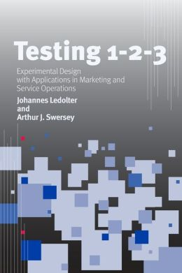 Testing 1 - 2 - 3: Experimental Design with Applications in Marketing and Service Operations