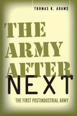 The Army after Next: The First Postindustrial Army