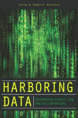Harboring Data: Information Security, Law, and the Corporation