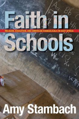 Faith in Schools: Religion, Education, and American Evangelicals in East Africa