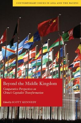 Beyond the Middle Kingdom: Comparative Perspectives on China's Capitalist Transformation