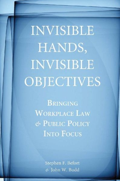 Invisible Hands, Invisible Objectives: Bringing Workplace Law and Public Policy Into Focus