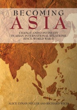 Becoming Asia: Change and Continuity in Asian International Relations Since World War II