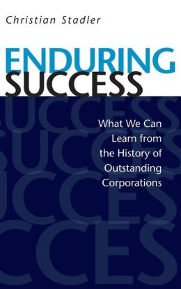 Enduring Success: What We Can Learn from the History of Outstanding Corporations