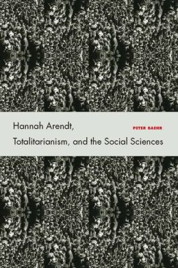 Hannah Arendt, Totalitarianism, and the Social Sciences