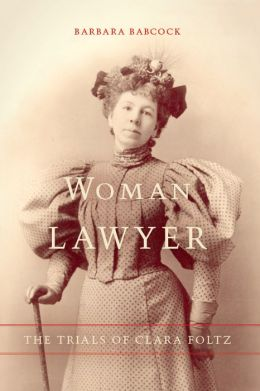 Woman Lawyer: The Trials of Clara Foltz