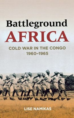 Battleground Africa: Cold War in the Congo, 1960-1965