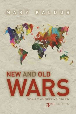 New and Old Wars: Organized Violence in a Global Era, Third Edition