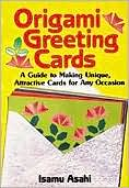 Origami Greeting Cards: A Guide to Making Unique, Attractive Cards for Any Occasion
