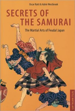 Secrets of the Samurai: A Survey of the Martial Arts of Feudal Japan