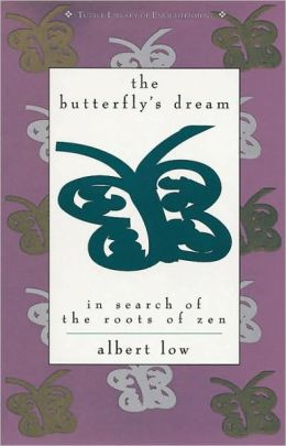 The Butterfly's Dream: In Search of the Roots of Zen