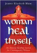 Woman Heal Thyself: An Ancient Healing System for Contemporary Women