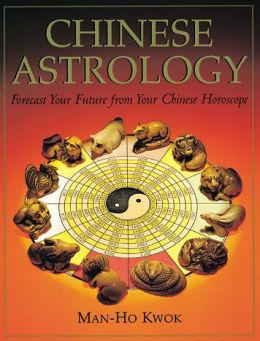 Chinese Astrology: Forecast Your Future from Your Chinese Horoscope