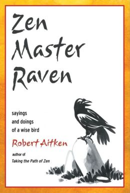 Zen Master Raven: Sayings and Doings of a Wise Bird