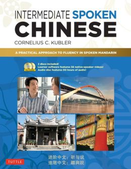 Intermediate Spoken Chinese: A Practical Approach to Fluency in Spoken Mandarin
