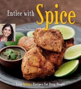Entice With Spice: Easy Indian Recipes for Busy People