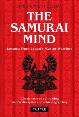 The Samurai Mind: Lessons from Japan's Master Warriors