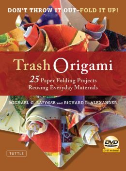 Trash Origami: 25 Paper Folding Projects Reusing Everyday Materials [Full-Color Book & Instructional DVD]