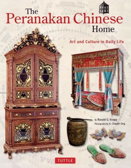 The Peranakan Chinese Home: Art & Culture in Daily Life