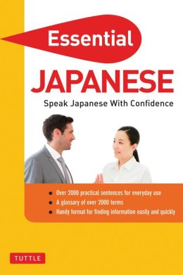 Essential Japanese: Speak Japanese with Confidence! (Self-Study Guide and Japanese Phrasebook)