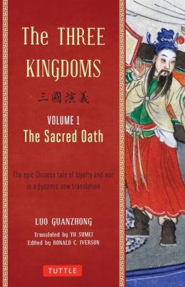 The Three Kingdoms, Volume 1: The Sacred Oath: An Epic Chinese Tale of Loyalty and War in a Dynamic New Translation