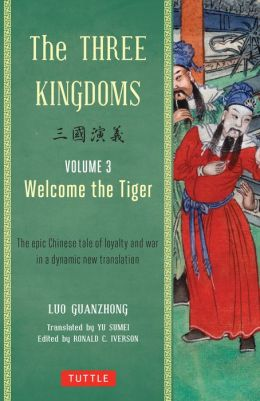 The Three Kingdoms, Volume 3: Welcome The Tiger: An Epic Chinese Tale of Loyalty and War in a Dynamic New Translation