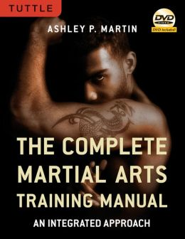 The Complete Martial Arts Training Manual: An Integrated Approach [DVD Included]