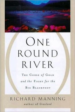 One Round River: The Curse of Gold and the Fight for the Big Blackfoot