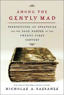 Among the Gently Mad: Perspectives and Strategies for the Book-Hunter in the 21st Century
