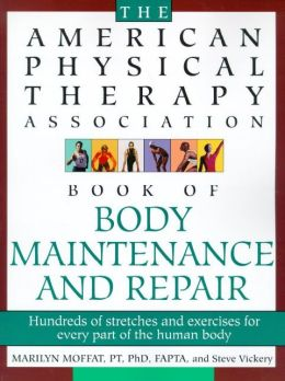 The American Physical Therapy Association Book of Body Repair and Maintenance: Hundreds of Stretches and Exercises for Every Part of the Human Body