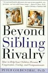 Beyond Sibling Rivalry: How to Help Your Children Become Cooperative, Caring, and Compassionate