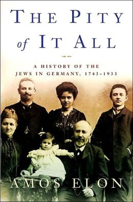 Pity of It All: A History of the Jews in Germany 1743-1933
