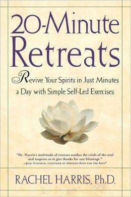 20-Minute Retreats: Revive Your Spirit in Just Minutes a Day with Simple, Self-Led Practices