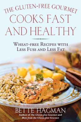 The Gluten-Free Gourmet Cooks Fast and Healthy: Wheat-Free and Gluten-Free with Less Fuss and Less Fat