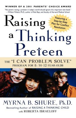 Raising a Thinking Preteen: The I Can Problem Solve Program for 8-to 12-Year-Olds