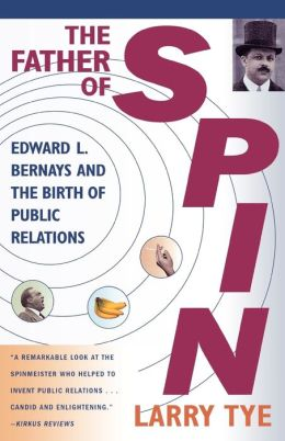 The Father of Spin: Edward L. Bernays and the Birth of Public Relations
