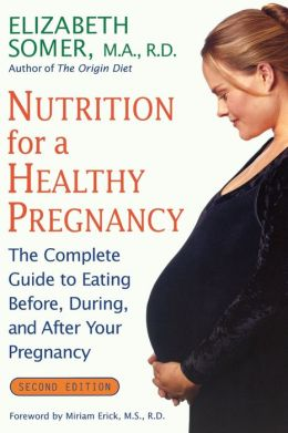 Nutrition for a Healthy Pregnancy, Revised Edition: The Complete Guide to Eating Before, During, and After Your Pregnancy