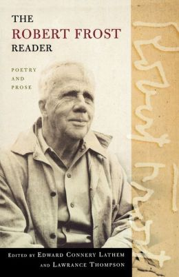 The Robert Frost Reader; Poetry and Prose