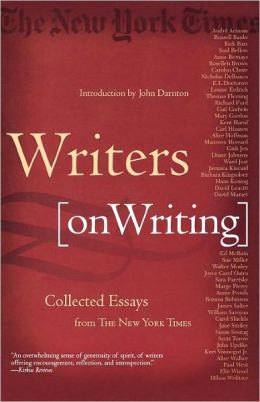 Writers [on Writing]: Collected Essays from The New York Times