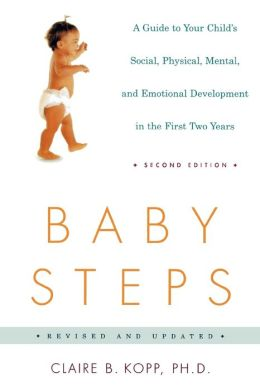 Baby Steps: A Guide to Your Child's Social, Physical, and Emotional Development in the First Two Years