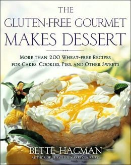 Gluten-free Gourmet Makes Dessert: More Than 200 Wheat-free Recipes for Cakes, Cookies, Pies and Other Sweets