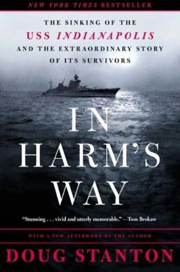 In Harm's Way: The Sinking of the U.S.S. Indianapolis and the Extraordinary Tale of Its Survivors