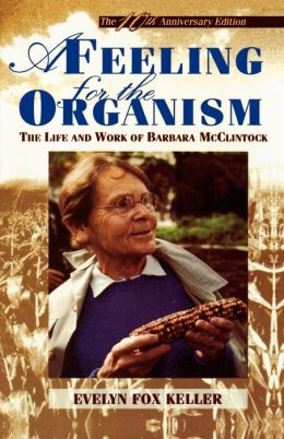 A Feeling for the Organism: The Life and Work of Barbara McClintock - 10th Anniversary Edition