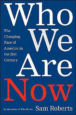Who We Are Now: The Changing Face of America in the Twenty-first Century